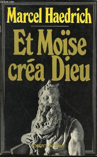 ET MOISE CREA DIEU.