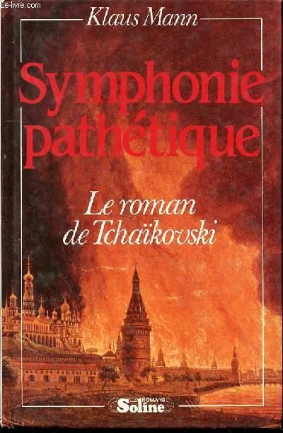 SYMPHONIE PATHETIQUE - LE ROMAN DE TCHAIKOVSKI.