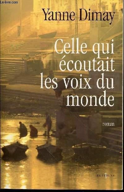 CELLE QUI ECOUTAIT LES VOIX DU MONDE - ROMAN.