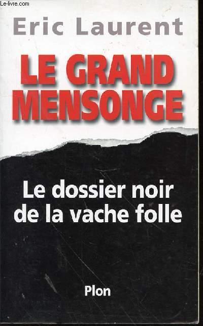 LE GRAND MENSONGE - LE DOSSIER NOIR DE LA VACHE FOLLE.