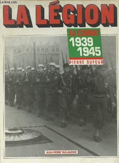 LA LEGION AU COMBAT 1939-1945.