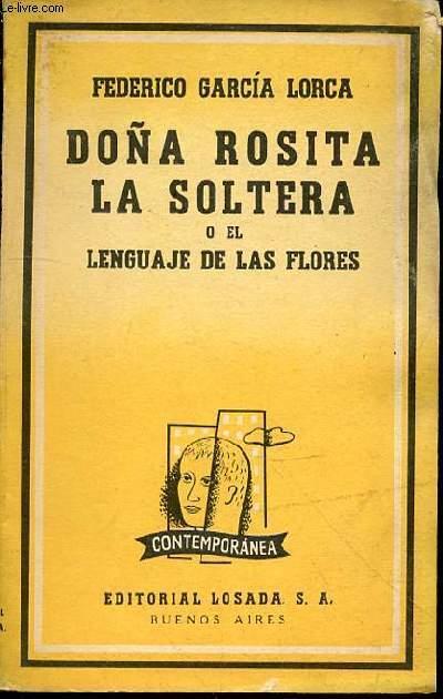 DONA ROSITA LA SOLTERA O EL LENGUAJE DE LAS FLORES N°113 - POEMA GRANADINO DEL NOVECIENTOS, DIVIDIDO EN VARIOS JARDINES, CON ESCENAS DE CANTO Y BAILE.