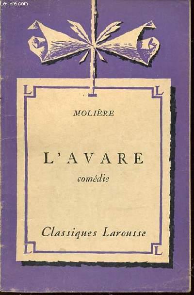 L'AVARE : COMEDIE - AVEC UNE NOTICE BIOGRAPHIQUE, UNE NOTICE HISTORIQUE ET LITTERAIRE, DES NOTES EXPLICATIVES, DES JUGEMENTS, UN QUESTIONNAIRE SUR LA PIECE ET DES SUJETS DE DEVOIRS PAR GABRIEL BONNO.