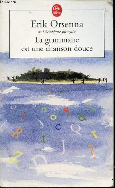 LA GRAMMAIRE EST UNE CHANSON DOUCE - LE LIVRE DE POCHE N°14910.