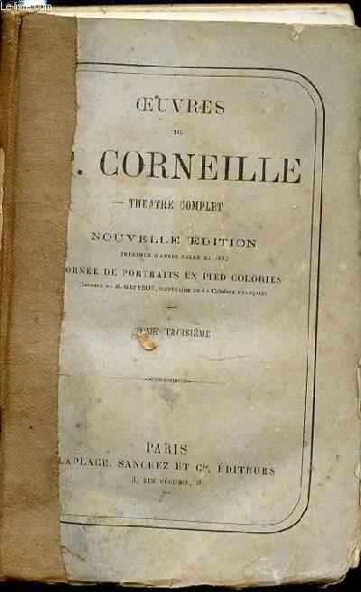 OEUVRES DE P. CORNEILLE - THEATRE COMPLET : TOME 3 / NOUVELLE EDITION IMPRIMEE D'APRES CELLE DE 1682.
