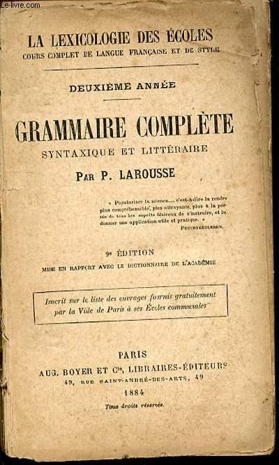 GRAMMAIRE COMPLETE SYNTAXIQUE ET LITTERAIRE - LA LEXICOLOGIE DES ECOLES, COURS COMPLET DE LANGUE FRANCAISE ET DE STYLE. DEUXIEME ANNEE.