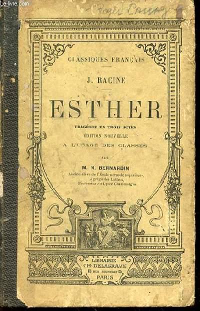 ESTHER : TRAGEDIE EN TROIS ACTES - EDITION NOUVELLE A L'USAGE DES CLASSES PAR M. N. BERNARDIN.