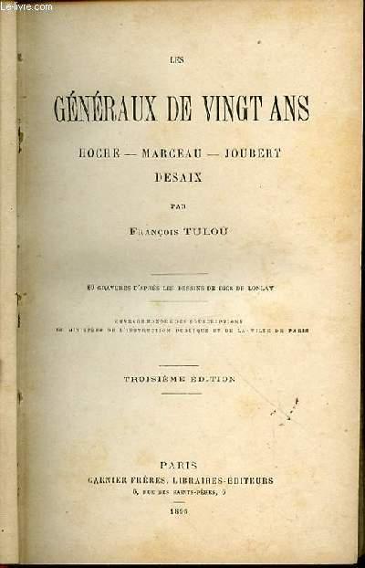 LES GENERAUX DE VINGT ANS : HOCHE, MARCEAU, JOUBERT, DESAIX - OUVRAGE HONORE DES SOUSCRIPTIONS DU MINISTERE DE L'INSTRUCTION PUBLIQUE ET DE LA VILLE DE PARIS.
