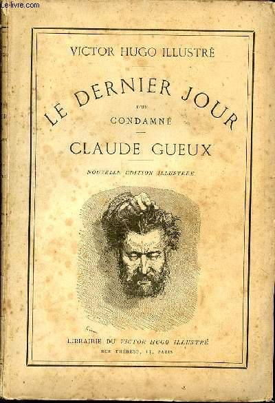 VICTOR HUGO ILLUSTRE - LE DERNIER JOUR D'UN CONDAMNE / CLAUDE GUEUX.