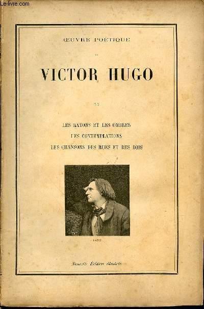 OEUVRE POETIQUE DE VICTOR HUGO : LES RAYONS ET LES OMBRES, LES CONTEMPLATIONS, LES CHANSONS DES RUES ET DES BOIS.