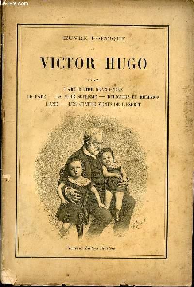 OEUVRE POETIQUE DE VICTOR HUGO - TOME 4 : L'ART D'ETRE GRAND-PERE, LE PAPE, LA PITIE SUPREME, RELIGIONS ET RELIGION, L'ANE, LES QUATRE VENTS DE L'ESPRIT.