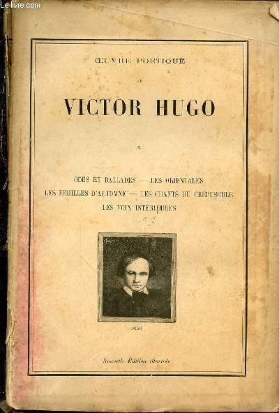 OEUVRE POETIQUE DE VICTOR HUGO - TOME 1 : ODES ET BALLADES / LES ORIENTALES / LES FEUILLES D'AUTOMNE / LES CHANTS DU CREPUSCULE / LES VOIX INTERIEURES.