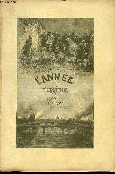 L'ANNEE TERRIBLE - ILLUSTRATIONS DE MM. J.-P. LAURENS, L. FLAMENG, EMILE BAYARD, D. VIERGE, ED. MORIN, LIX, VICTOR HUGO.