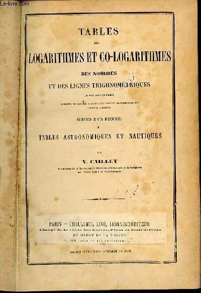 TABLES DES LOGARITHMES ET CO-LOGARITHMES DES NOMBRES ET DES LIGNES TRIGONOMETRIQUES A 6 DECIMALES DIPOSEES DE MANIERE A RENDRE LES PARTIES PROPORTIONNELLES TOUJOURS ADDITIVES.