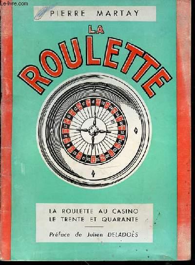 LA ROULETTE - LA ROULETTE AU CASINO / LE TRENTE ET QUARANTE. PREFACE DE JULIEN DELADOES.