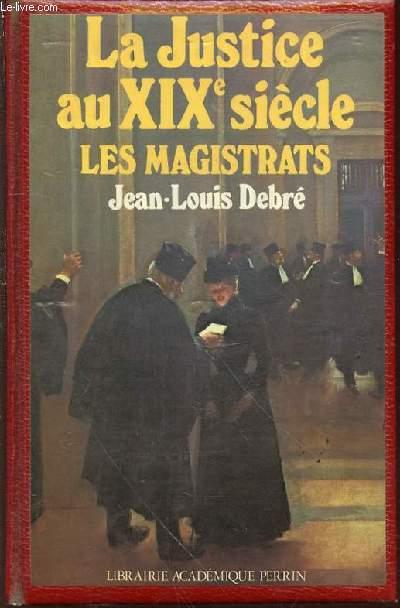 LA JUSTICE AU XIX EME SIECLE : LES MAGISTRATS.