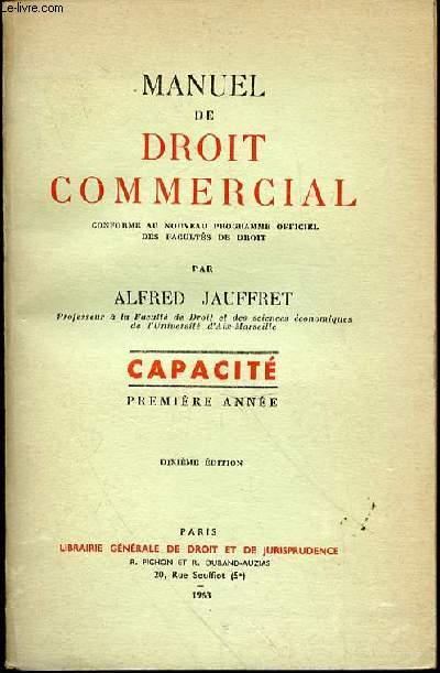 MANUEL DE DROIT COMMERCIAL CONFORME AU NOUVEAU PROGRAMME OFFICIEL DES FACULTES DE DROIT - PREMIERE ANNEE : CAPACITE.
