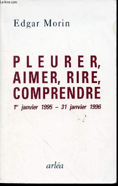 PLEURER, AIMER, RIRE, COMPRENDRE : 1ER JANVIER 1995 - 31 JANVIER 196.