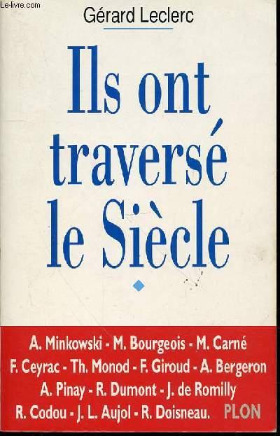 ILS ONT TRAVERSE LE SIECLE : Entretiens avec A. Minkowski, M. Bourgeois, M. Carné, F. Ceyrac, Th. Monod, F. Giroud, A. Bergeron, A. Pinay, R. Dumont, J. de Romilly, R. Codou, J. L. Aujol, R. Doisneau.