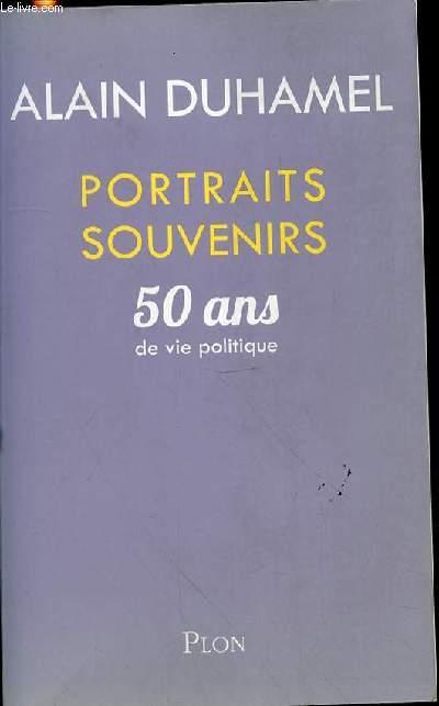 PORTRAITS SOUVENIRS : 50 ANS DE VIE POLITIQUE.