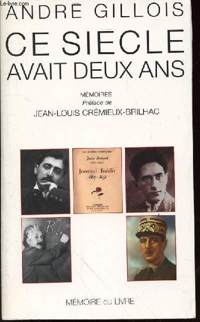 CE SIECLE AVAIT DEUX ANS : MEMOIRES - PREFACE DE JEAN-LOUIS CREMIEUX-BRILHAC.