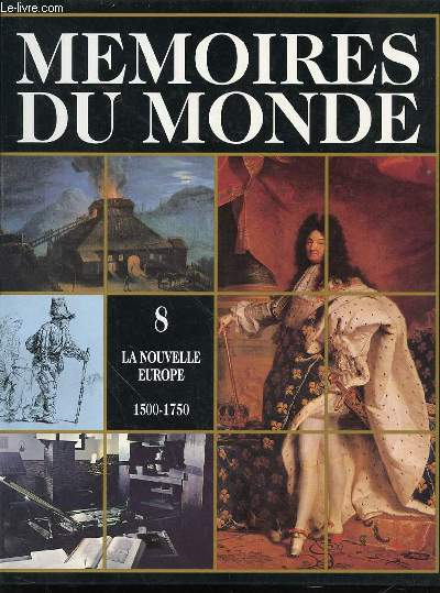 MEMOIRES DU MONDE - TOME 8 : LA NOUVELLE EUROPE (1500-1750).