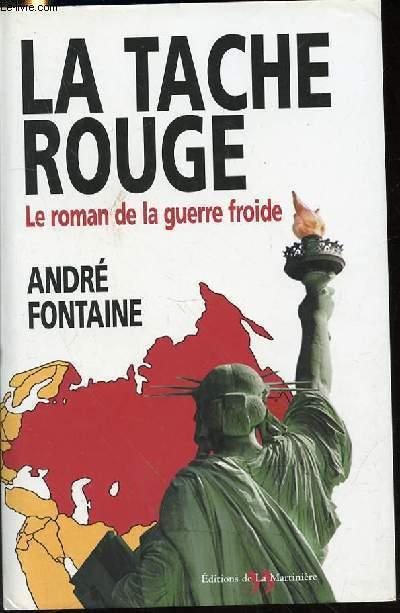 LA TACHE ROUGE : LE ROMAN DE LA GUERRE FROIDE.