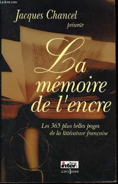 LA MEMOIRE DE L'ENCRE - LES 365 PLUS BELLES PAGES DE LA LITTERATURE FRANCAISE.