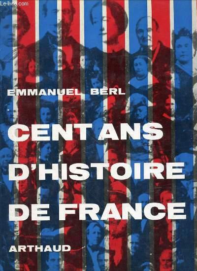 CENT ANS D'HISTOIRE DE FRANCE.