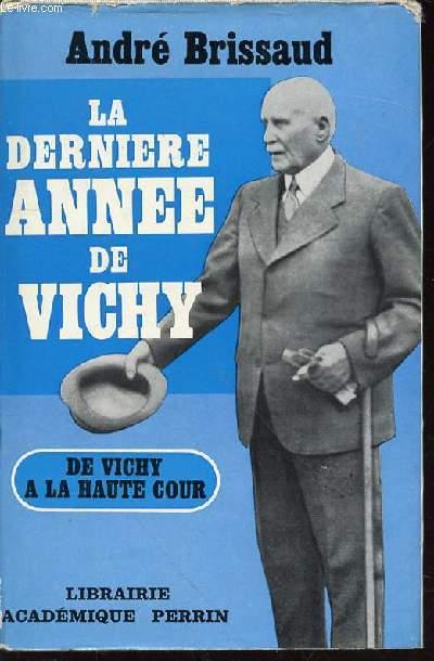 LA DERNIERE ANNEE DE VICHY (1943-1944) - DE VICHY A LA HAUTE COUR.