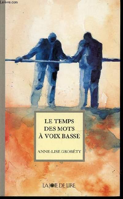 LE TEMPS DES MOTS A VOIX BASSE.