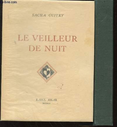 OEUVRE DE SACHA GUITRY - TOME X : LE VEILLEUR DE NUIT.