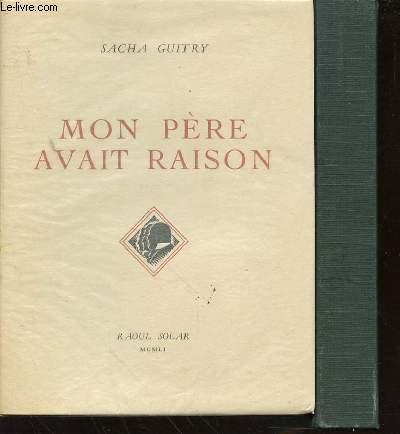 OEUVRE DE SACHA GUITRY - TOME IV : MON PERE AVAIT RAISON.