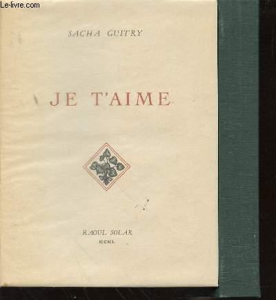 OEUVRE DE SACHA GUITRY - TOME I : JE T'AIME.