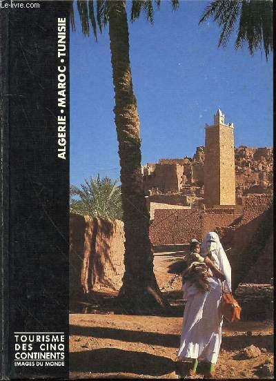 ALGERIE, MAROC ET TUNISIE - TOURISME DES CINQ CONTINENTS / COLLECTION