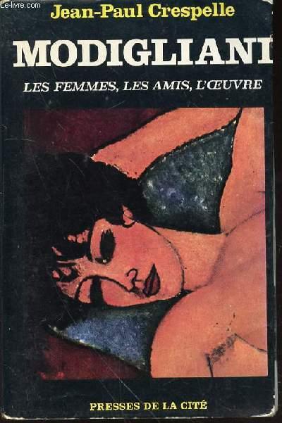 MODIGLIANI : LES FEMMES, LES AMIS, L'OEUVRE.