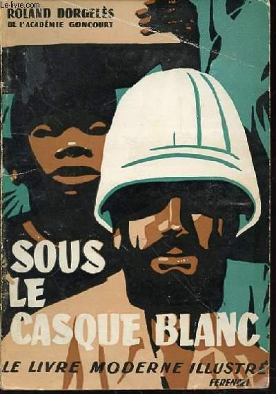 SOUS LE CASQUE BLANC - LE LIVRE MODERNE ILLUSTRE.