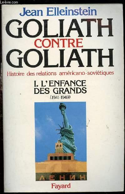 GOLIATH CONTRE GOLIATH - HISTOIRE DES RELATIONS AMERICANO-SOVIETIQUES - TOME 1 : L'ENFANCE DES GRANDS (1941-1949).