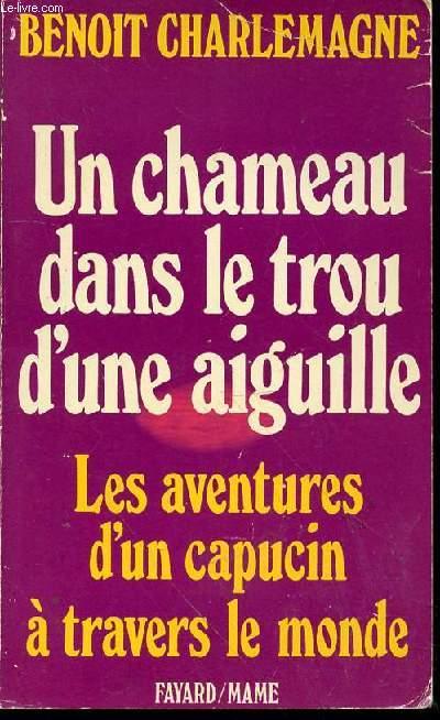 UN CHAMEAU DANS LE TROU D'UNE AIGUILLE - LES AVENTURES D'UN CAPUCIN A TRAVERS LE MONDE.