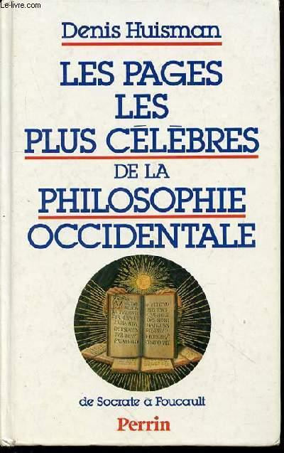 LES PAGES LES PLUS CELEBRES DE LA PHILOSOPHIE OCCIDENTALE : DE SOCRATE A FOUCAULT.
