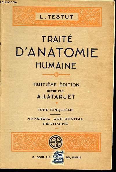 TRAITE D'ANATOMIE HUMAINE - TOME CINQUIEME : APPAREIL URO-GENITAL PERITOINE - OUVRAGE COURONNE PAR L'ACADEMIE DE MEDECINE DE PARIS (PRIX SAINTOUR 1902).