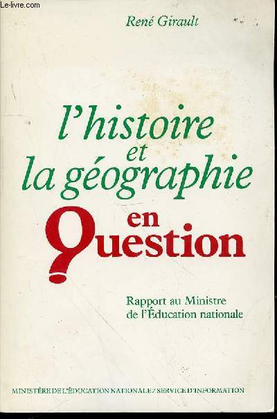 L'HISTOIRE ET LA GEOGRAPHIE EN QUESTION - RAPPORT AU MINISTRE DE L'EDUCATION NATIONALE.