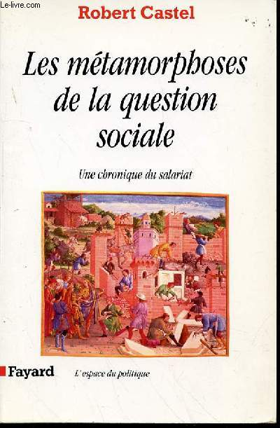 LES METAMORPHOSES DE LA QUESTION SOCIALE - UNE CHRONIQUE DU SALARIAT / COLLECTION