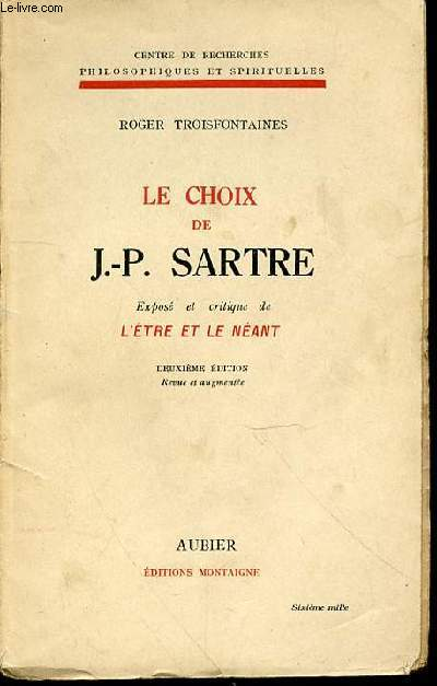 LE CHOIX DE J.-P. SARTRE : EXPOSE ET CRITIQUE DE L'ETRE ET LE NEANT - CENTRE DE RECHERCHES PHILOSOPHIQUES ET SPIRITUELLES.
