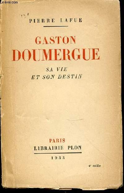 GASTON DOUMERGUE : SA VIE ET SON DESTIN.