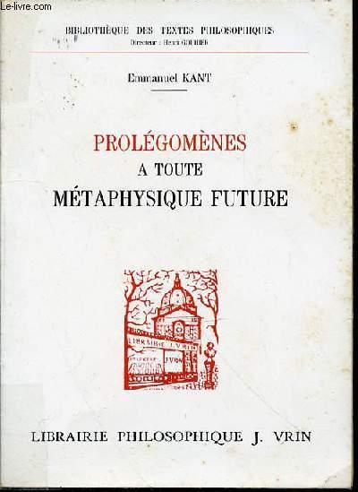 PROLEGOMENES A TOUTE METAPHYSIQUE FUTURE - BIBLIOTHEQUE DES TEXTES PHILOSOPHIQUES.