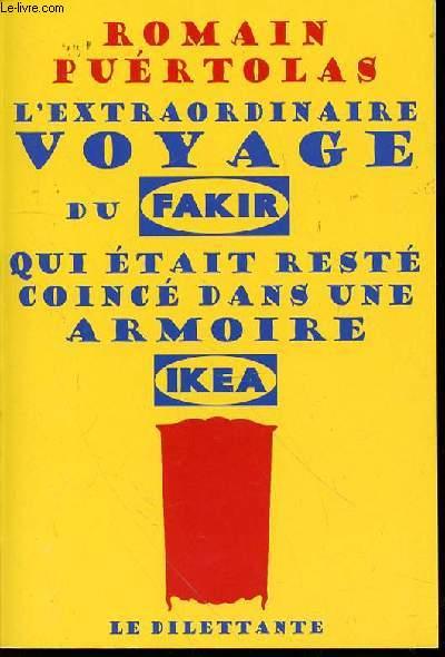 L'EXTRAORDINAIRE VOYAGE DU FAKIR QUI ETAIT RESTE COINCE DANS UNE ARMOIRE IKEA.
