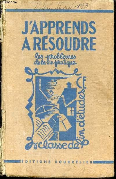 J'APPRENDS A RESOUDRE LES PROBLEMES DE LA VIE PRATIQUE - ARITHMETIQUE ETABLIE POUR LE COURS SUPERIEUR ET LA CLASSE DE FIN D'ETUDES (CERTIFICAT D'ETUDES PRIMAIRES), APPLICATION DU PROGRAMME 1947.