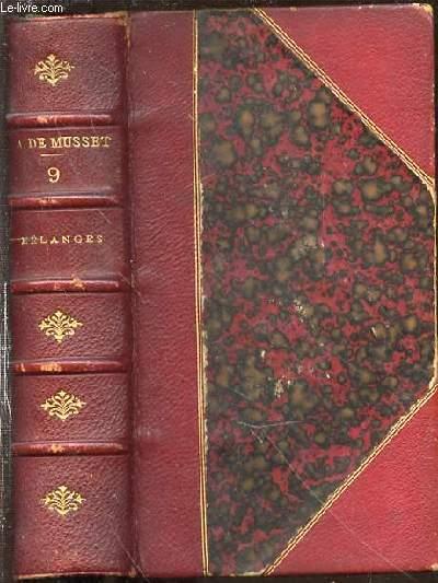 OEUVRES DE ALFRED DE MUSSET - TOME 9 : MELANGES DE LITTERATURE ET DE CRITIQUE (LE TABLEAU D'EGLISE, REVUE FANTASTIQUE, L'ART MODERNE, SALON DE 1836, LETTRES DE DUPUIS ET COTONET, FAIRE SANS DIRE, DE  LA TRAGEDIE, PAULINE GARCIA, DISCOURS DE RECEPTION.