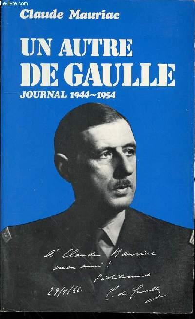 UN AUTRE DE GAULLE : JOURNAL 1944-1954.